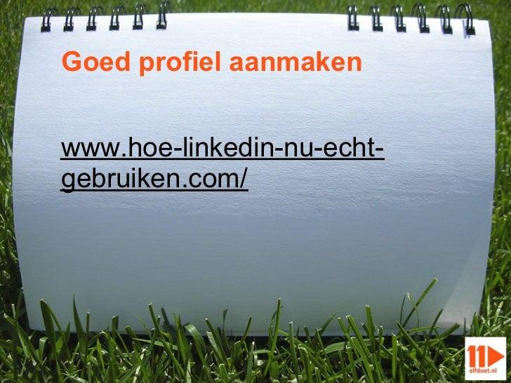 Goed profiel aanmakenwww.hoe-linkedin-nu-echt-gebruiken.com/