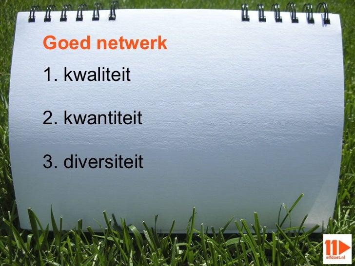 Goed netwerk1. kwaliteit2. kwantiteit3. diversiteit