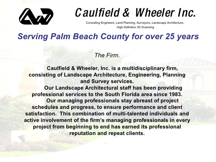 Caulfield & Wheeler Inc. Serving Palm Beach County for over 25 years <ul><ul><ul><ul><ul><li>The Firm . </li></ul></ul></u...
