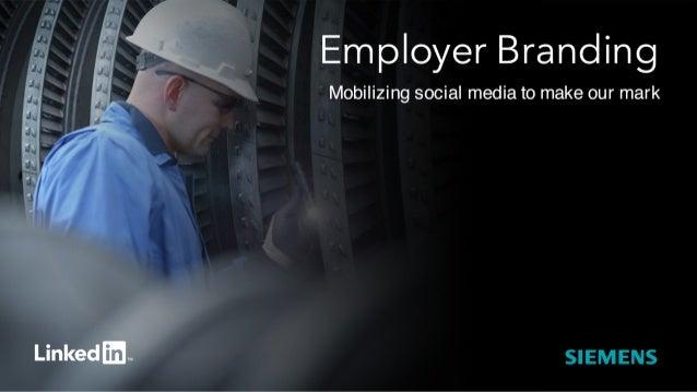 Employer Branding  Mobilizing social media to make our mark  SIEMENS