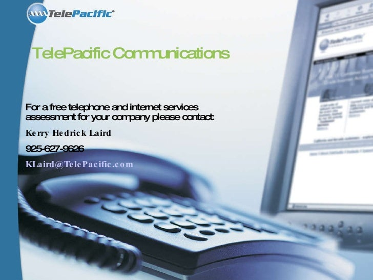 TelePacific Communications For a free telephone and internet services assessment for your company please contact: Kerry He...