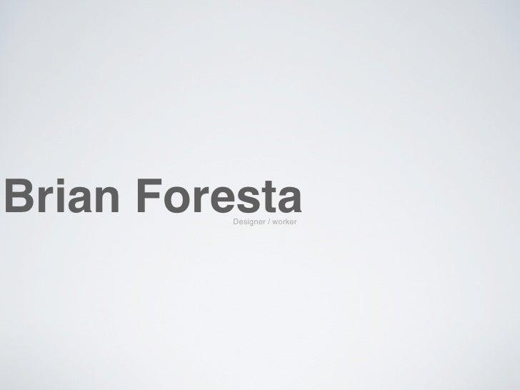 Brian Foresta          Designer / worker