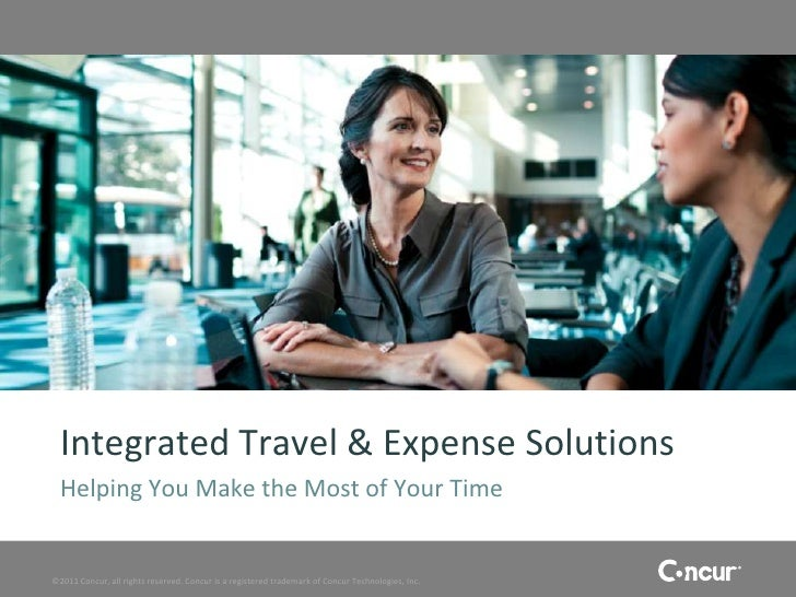 Integrated Travel & Expense Solutions  Helping You Make the Most of Your Time©2011 Concur, all rights reserved. Concur is ...