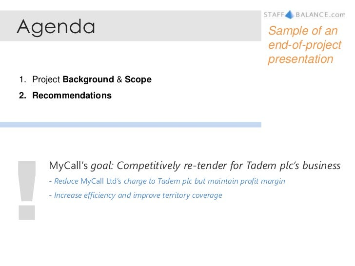 Agenda<br />Sample of an end-of-project presentation<br />Project Background & Scope<br />Recommendations<br />!<br />MyCa...