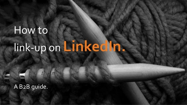 How to link-up on LinkedIn. A B2B guide.