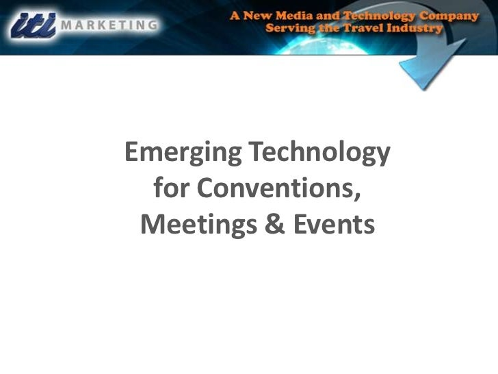 Emerging Technologyfor Conventions, Meetings & Events<br />