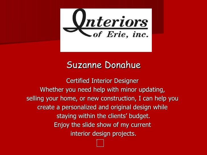 <ul><li>Suzanne Donahue </li></ul><ul><li>Certified Interior Designer  </li></ul><ul><li>Whether you need help with minor ...