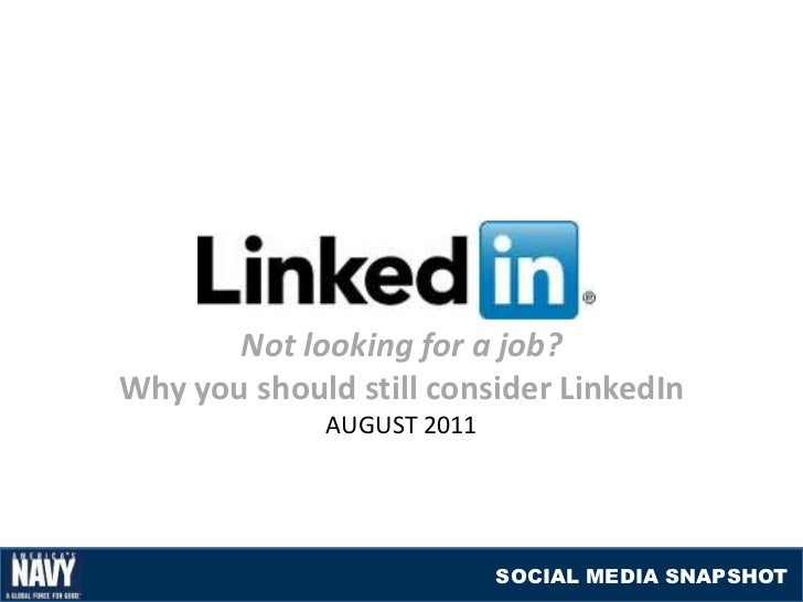Not looking for a job?Why you should still consider LinkedIn             AUGUST 2011                           SOCIAL MEDI...