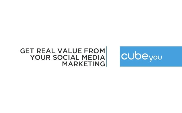 GET REAL VALUE FROM  YOUR SOCIAL MEDIA          MARKETING