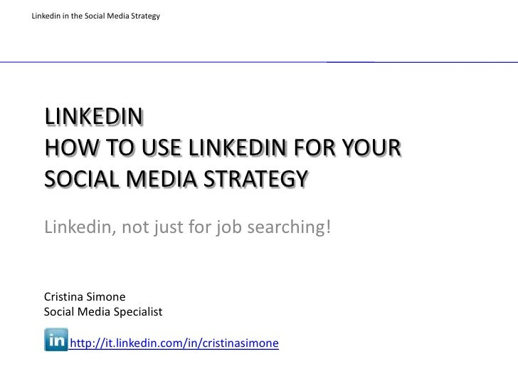 Linkedin in the Social Media Strategy   LINKEDIN   HOW TO USE LINKEDIN FOR YOUR   SOCIAL MEDIA STRATEGY   Linkedin, not ju...