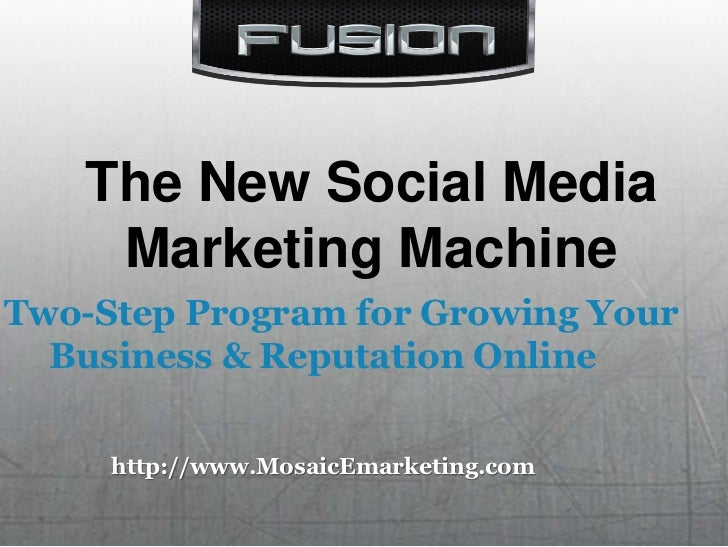The New Social Media Marketing Machine<br />A Two-Step Program for Growing Your Business & Reputation Online<br />http://w...