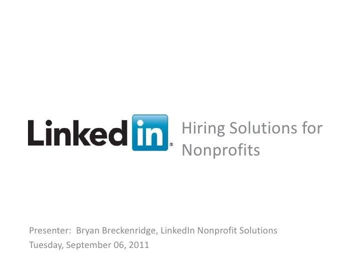 Hiring Solutions for                                    NonprofitsPresenter: Bryan Breckenridge, LinkedIn Nonprofit Soluti...