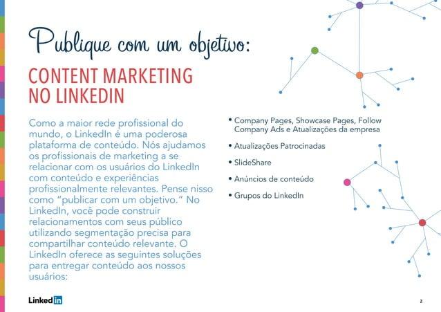 2 Publique com um objetivo: I CONTENT MARKETING NO LINKEDIN Como a maior rede profissional do mundo, o LinkedIn é uma pode...