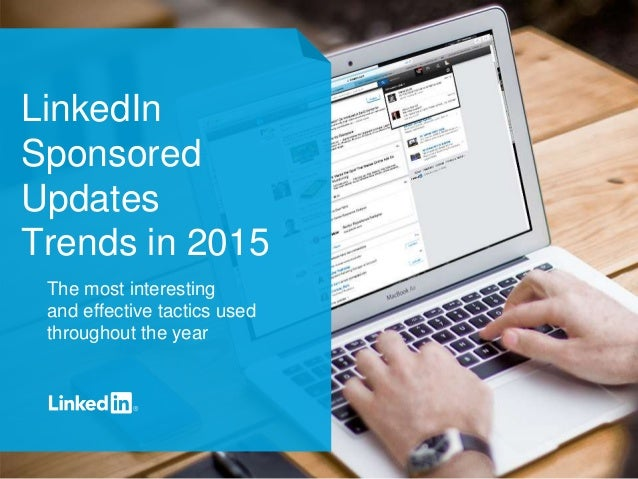 LinkedIn Sponsored Updates Trends in 2015 The most interesting and effective tactics used throughout the year