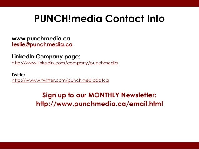 PUNCH!media Contact Infowww.punchmedia.caleslie@punchmedia.caLinkedIn Company page:http://www.linkedin.com/company/punchme...