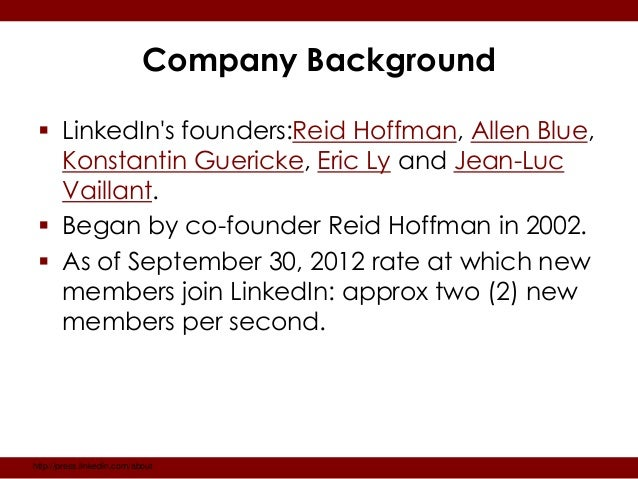 Company Background  LinkedIns founders:Reid Hoffman, Allen Blue,   Konstantin Guericke, Eric Ly and Jean-Luc   Vaillant. ...