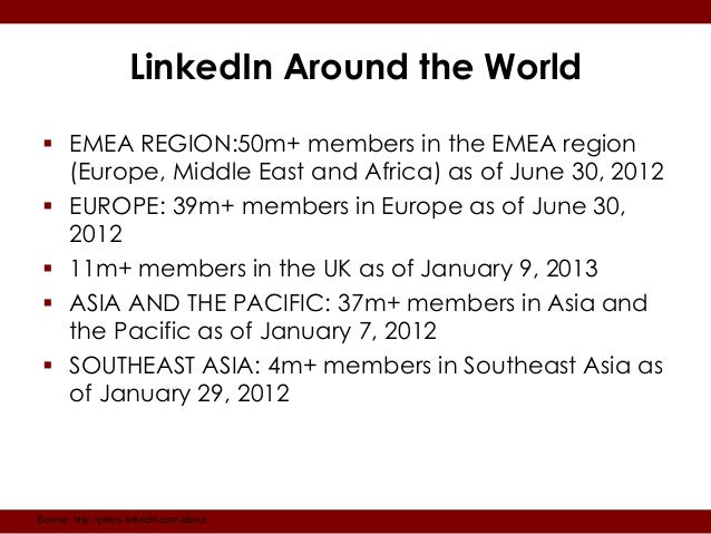 LinkedIn Around the World  EMEA REGION:50m+ members in the EMEA region   (Europe, Middle East and Africa) as of June 30, ...