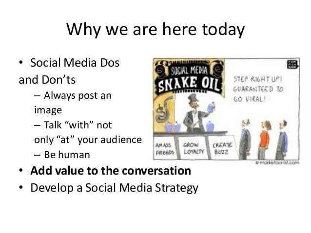 """Why we are here today • Social Media Dos and Don'ts – Always post an image – Talk """"with"""" not only """"at"""" your audience – Be ..."""
