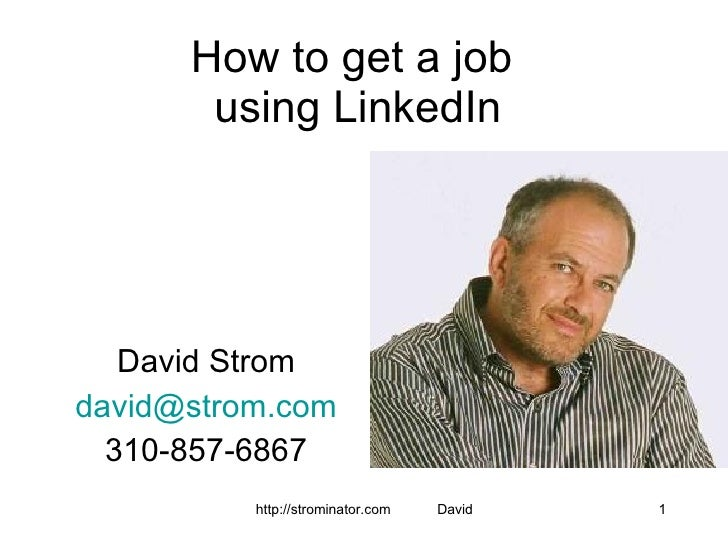 How to get a job  using LinkedIn David Strom [email_address] 310-857-6867
