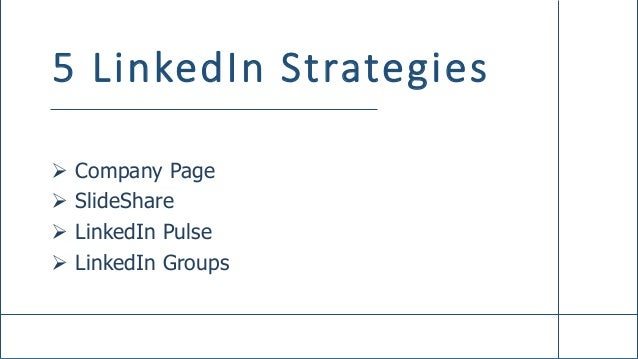 5 LinkedIn Strategies  Company Page  SlideShare  LinkedIn Pulse  LinkedIn Groups