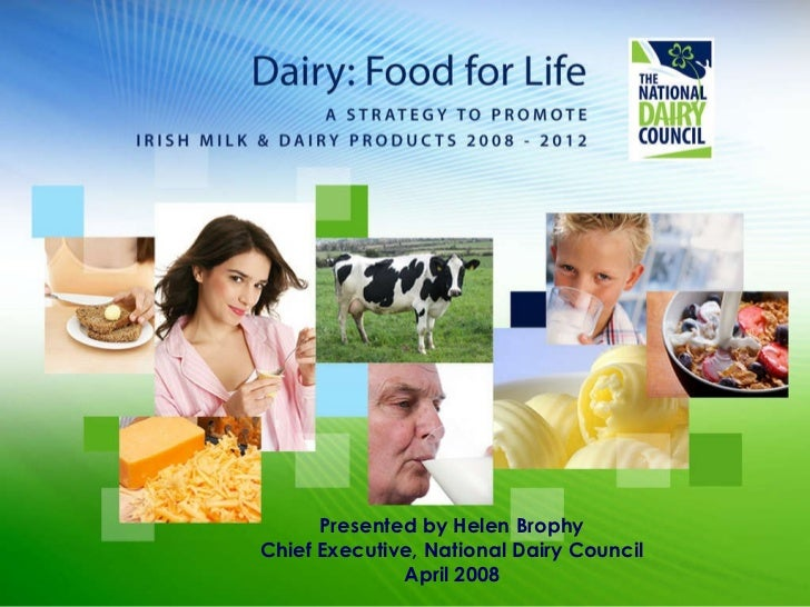 Presented by Helen Brophy Chief Executive, National Dairy Council April 2008