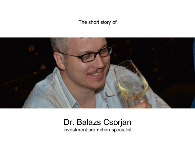 The short story of Dr. Balazs Csorjan investment promotion specialist