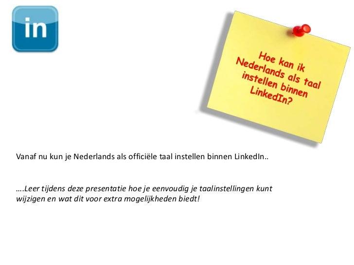 Vanaf nu kun je Nederlands als officiële taal instellen binnen LinkedIn..….Leer tijdens deze presentatie hoe je eenvoudig ...