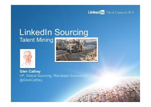 LinkedIn Sourcing Talent Mining Glen Cathey VP, Global Sourcing, Randstad Sourceright @GlenCathey