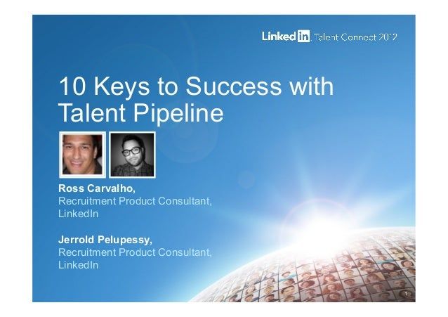 10 Keys to Success withTalent PipelineRoss Carvalho,Recruitment Product Consultant,LinkedInJerrold Pelupessy,Recruitment P...