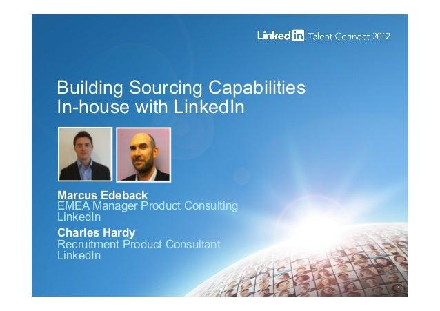 Building Sourcing CapabilitiesIn-house with LinkedInMarcus EdebackEMEA Manager Product ConsultingLinkedInCharles HardyRecr...