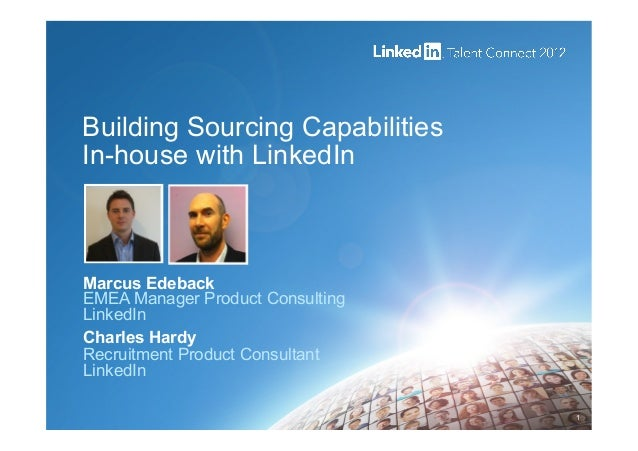 Building Sourcing Capabilities In-house with LinkedIn 1 Marcus Edeback EMEA Manager Product Consulting LinkedIn Charles Ha...