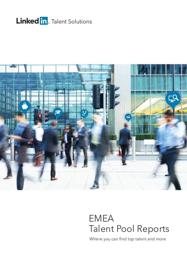 EMEA Talent Pool Reports Where you can find top talent and more Talent Solutions
