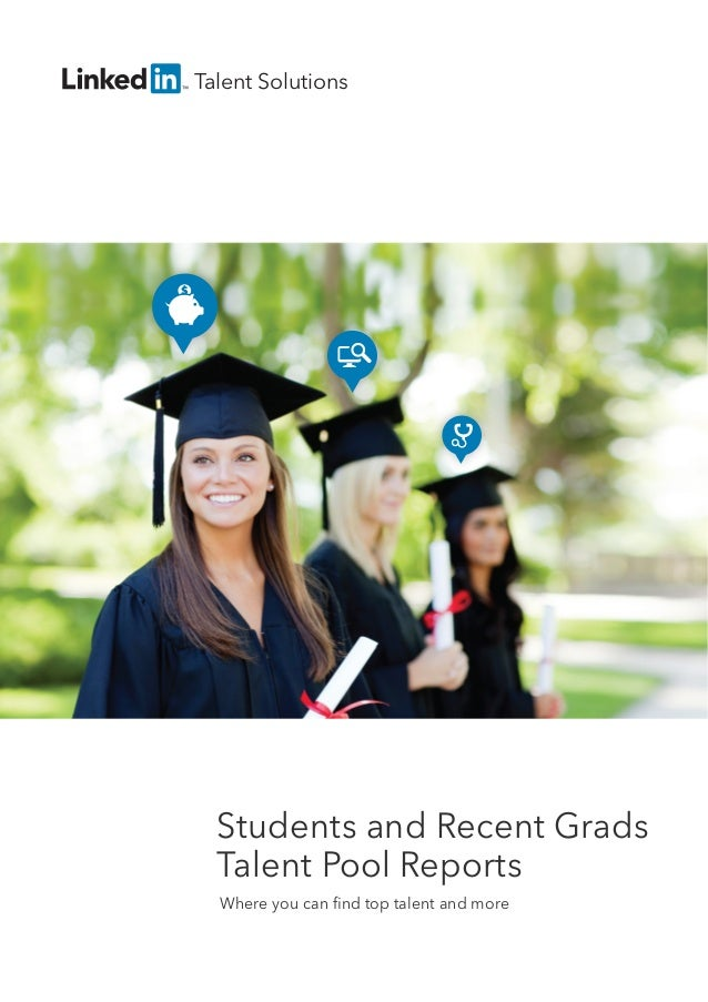 Talent Solutions  Students and Recent Grads Talent Pool Reports Where you can find top talent and more