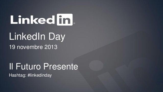 LinkedIn Day 19 novembre 2013  Il Futuro Presente Hashtag: #linkedinday