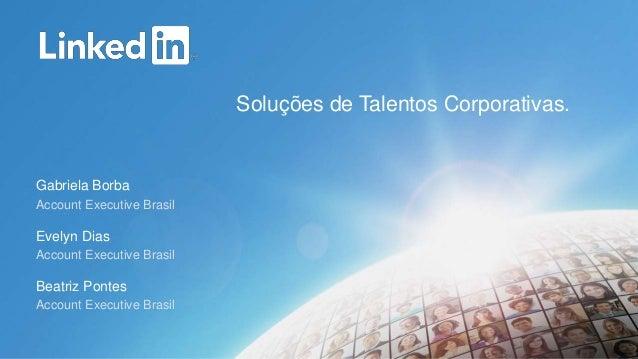 Gabriela Borba  Account Executive Brasil  Beatriz Pontes  Account Executive Brasil  Soluções de Talentos Corporativas.  Ev...