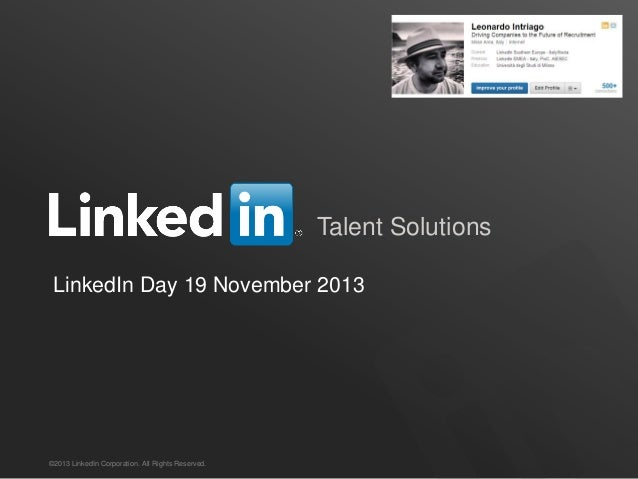 Talent Solutions LinkedIn Day 19 November 2013  ©2013 LinkedIn Corporation. All Rights Reserved.