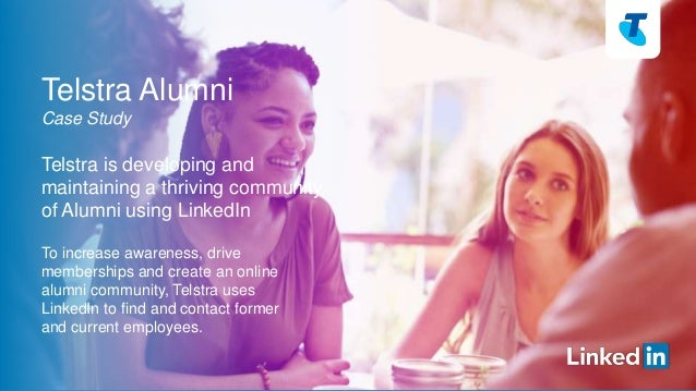 Telstra Alumni  Case Study  Telstra is developing and  maintaining a thriving community  of Alumni using LinkedIn  To incr...