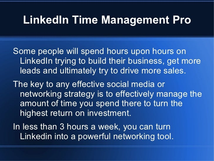 LinkedIn Time Management Pro <ul>Some people will spend hours upon hours on LinkedIn trying to build their business, get m...