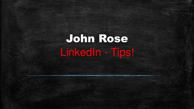 John RoseLinkedIn - Tips!