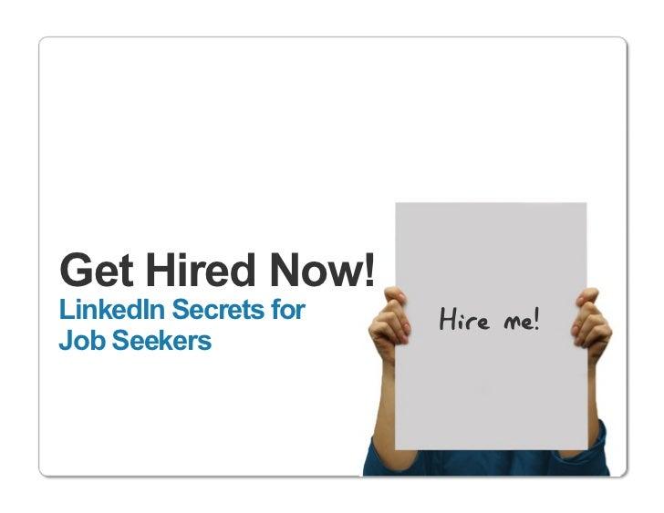 Get Hired Now!LinkedIn Secrets for   Hire me!Job Seekers                             http://www.linkedin.com