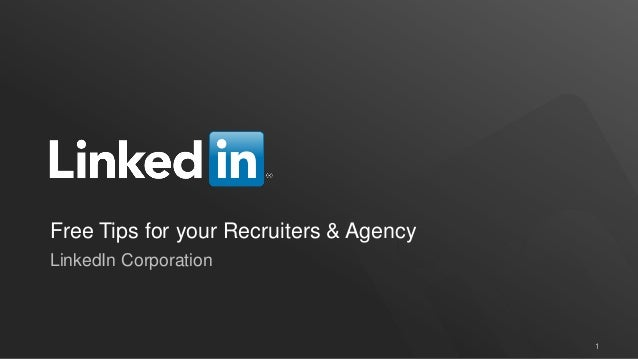 Free Tips for your Recruiters & AgencyLinkedIn Corporation                                         1