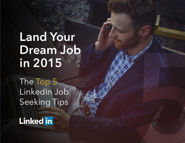 Land Your Dream Job in 2015 The Top 5 LinkedIn Job Seeking Tips