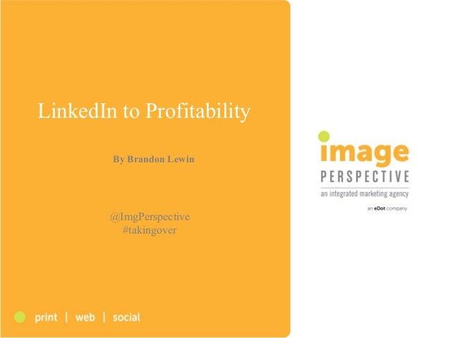 LinkedIn to ProfitabilityBy Brandon Lewin@ImgPerspective#takingover
