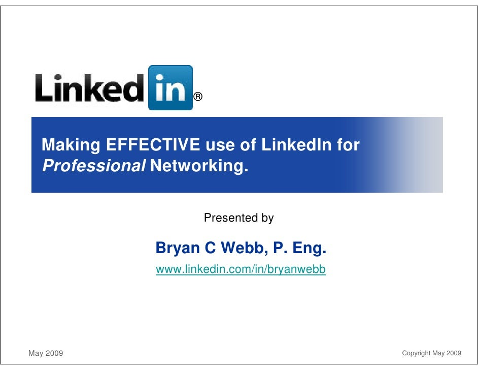 ®      Making EFFECTIVE use of LinkedIn for   Professional Networking.                          Presented by              ...