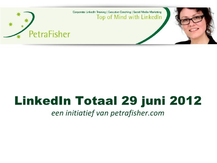 LinkedIn Totaal 29 juni 2012     een initiatief van petrafisher.com