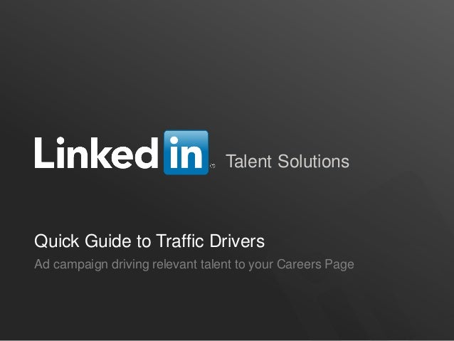 Talent Solutions Quick Guide to Traffic Drivers Ad campaign driving relevant talent to your Careers Page
