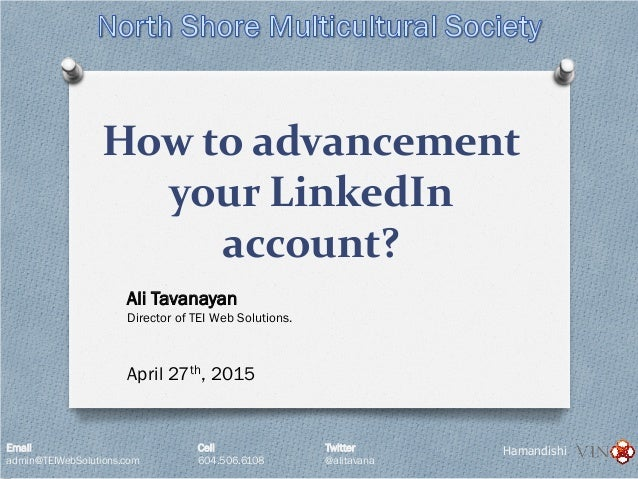 Email Cell Twitter admin@TEIWebSolutions.com 604.506.6108 @alitavana Hamandishi How to advancement your LinkedIn account? ...