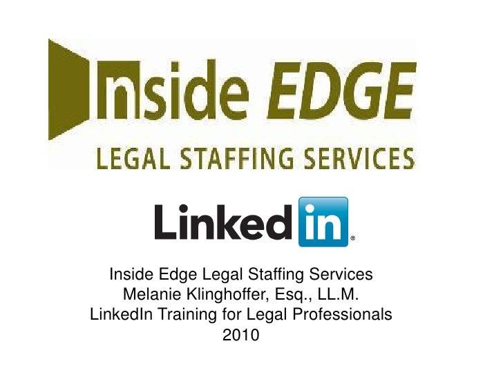 Inside Edge Legal Staffing Services         Melanie Klinghoffer, Esq., LL.M.    LinkedIn Training for Legal Professionals ...