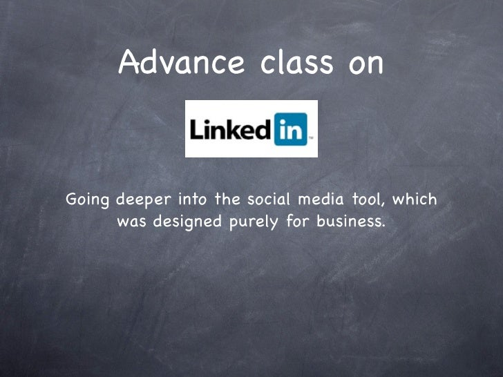 Advance class on   Going deeper into the social media tool, which       was designed purely for business.