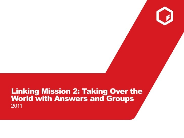 Linking Mission 2: Taking Over the World with Answers and Groups<br />2011<br />